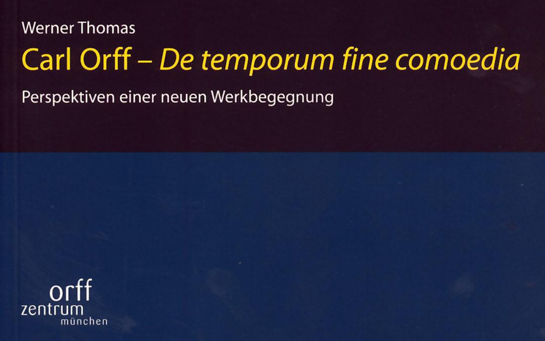 Orff-Zentrum München; Carl Orff; OZM; Werner Thomas: Carl Orff - De temporum fine comoedia Perspektiven einer neuen Werkbegegnung