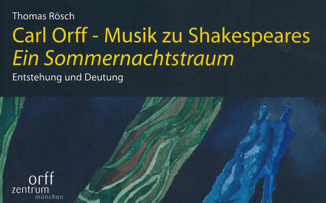 Orff-Zentrum München; Carl Orff; OZM; Thomas Rösch: Carl Orff - Musik zu Shakespeares Ein Sommernachtstraum